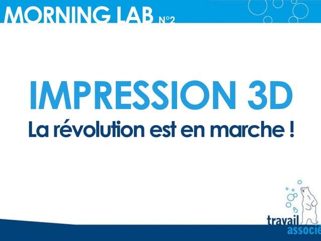 IMPRESSION 3D MORNING LAB N°2_ La révolution est en marche !