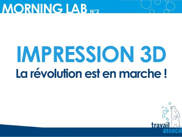 IMPRESSION 3D MORNING LAB N°2_ La révolution est en marche !