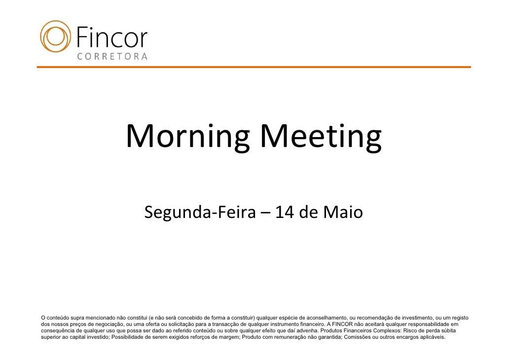 Morning Meeting                                        Segunda-Feira – 14 de MaioO conteúdo supra mencionado não constitui...