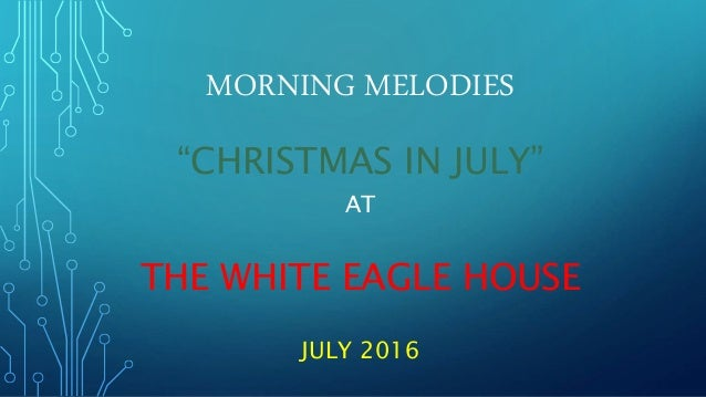 """MORNING MELODIES """"CHRISTMAS IN JULY"""" AT THE WHITE EAGLE HOUSE JULY 2016"""