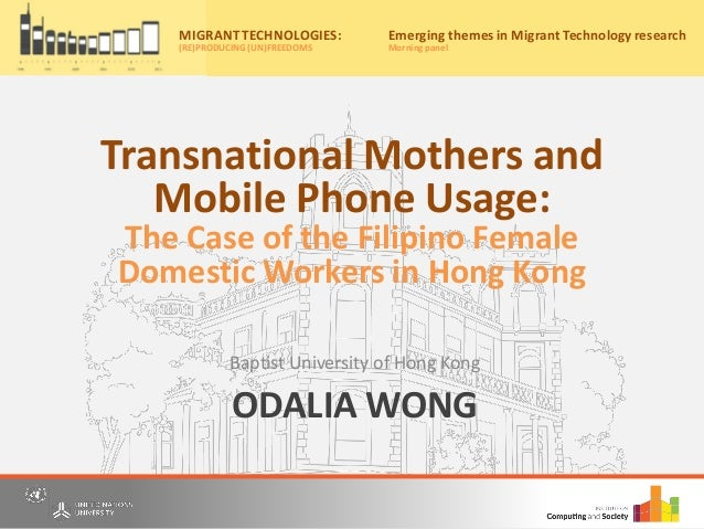 ODALIA WONG Baptist University of Hong Kong Migrant Technologies: (re)producing (un)freedoms Friday, 20th May, 2016 10:00a...
