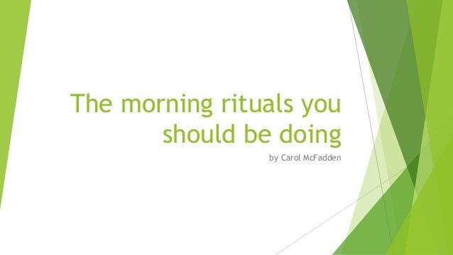 The morning rituals you should be doing by Carol McFadden