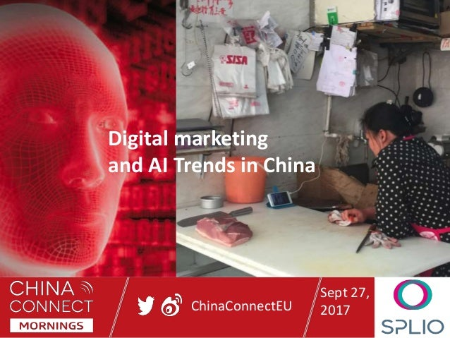 ChinaConnectEU Digital marketing and AI Trends in China Sept 27, 2017