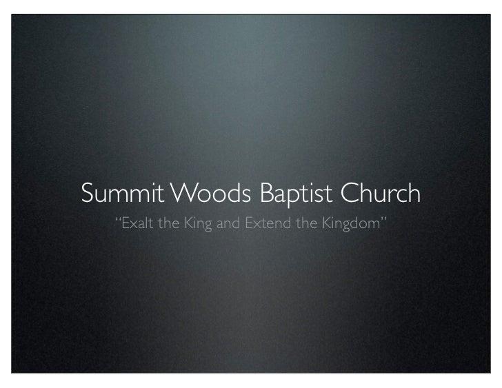 """Summit Woods Baptist Church <ul><li>"""" Exalt the King and Extend the Kingdom"""" </li></ul>"""