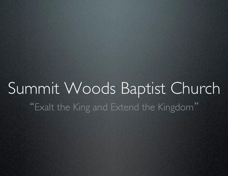 Summit Woods Baptist Church   Exalt the King and Extend the Kingdom