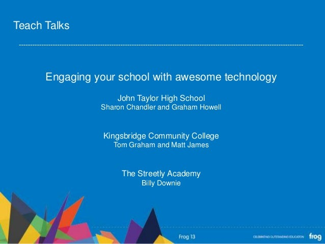 Engaging your school with awesome technologyJohn Taylor High SchoolSharon Chandler and Graham HowellKingsbridge Community ...