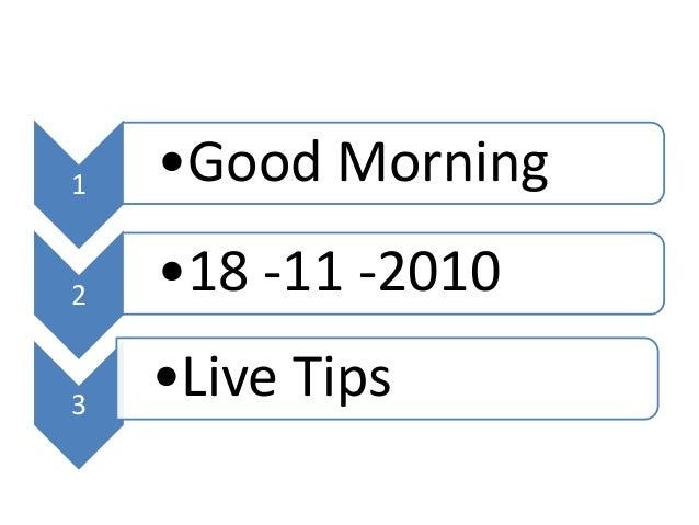 1 •Good Morning 2 •18 -11 -2010 3 •Live Tips