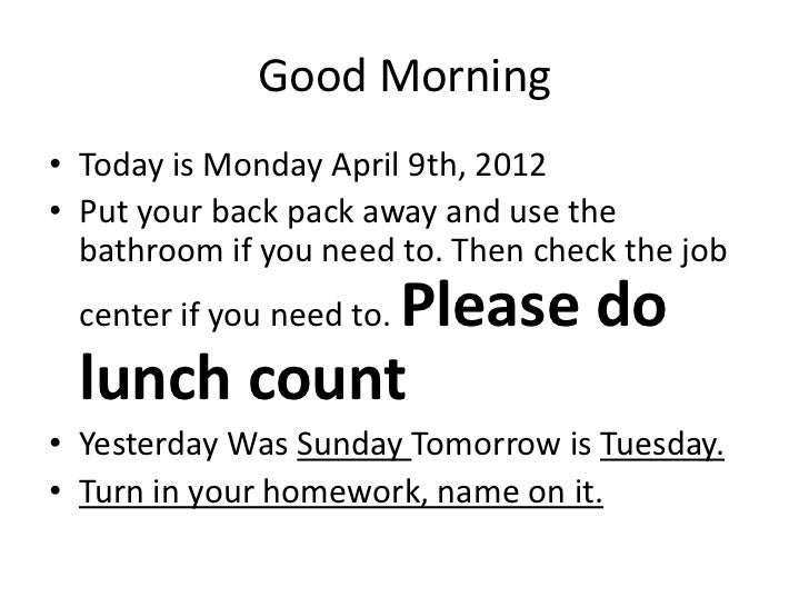 Good Morning• Today is Monday April 9th, 2012• Put your back pack away and use the  bathroom if you need to. Then check th...