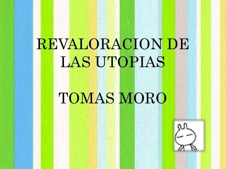 REVALORACION DE LAS UTOPIASTOMAS MORO<br />