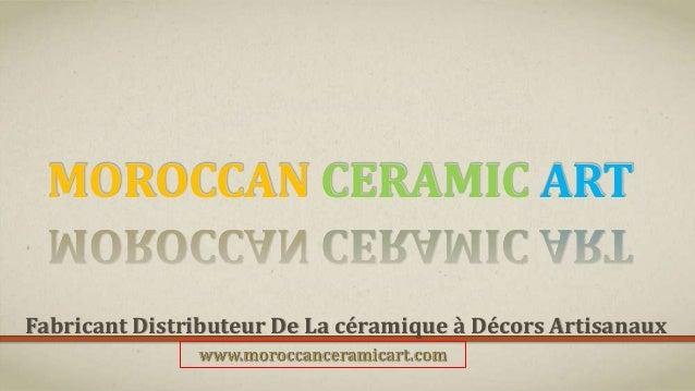 MOROCCAN CERAMIC ART Fabricant Distributeur De La céramique à Décors Artisanaux