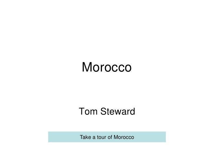 Morocco   Tom Steward  Take a tour of Morocco