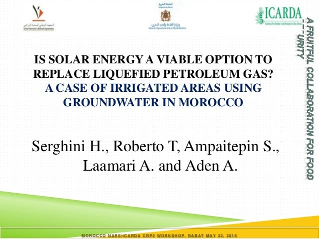 MOROCCO NARS/ICARDA CRP2 WORKSHOP, RABAT MAY 22, 2015 IS SOLAR ENERGY A VIABLE OPTION TO REPLACE LIQUEFIED PETROLEUM GAS? ...
