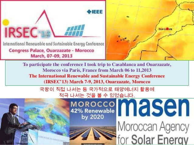 To participate the conference I took trip to Casablanca and Ouarzazate,          Morocco via Paris, France from March 06 t...