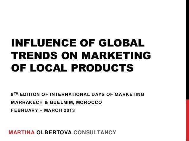 INFLUENCE OF GLOBALTRENDS ON MARKETINGOF LOCAL PRODUCTS9 TH EDITION OF INTERNATIONAL DAYS OF MARKETINGMARRAKECH & GUELMIM,...