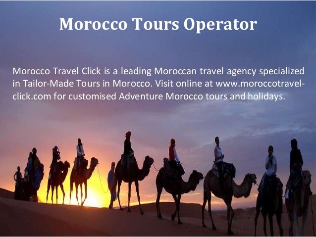 Morocco Tours Operator Morocco Travel Click is a leading Moroccan travel agency specialized in Tailor-Made Tours in Morocc...