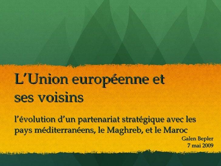 L'Union européenne et ses voisins l'évolution d'un partenariat stratégique avec les pays méditerranéens, le Maghreb, et le...