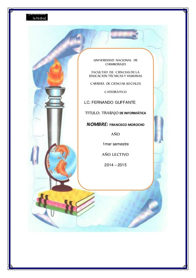 [Seleccione la fecha] UNIVERSIDAD NACIONAL DE CHIMBORAZO FACULTAD DE CIENCIAS DE LA EDUCACIÓN TÉCNICAS Y HUMANAS CARRERA D...