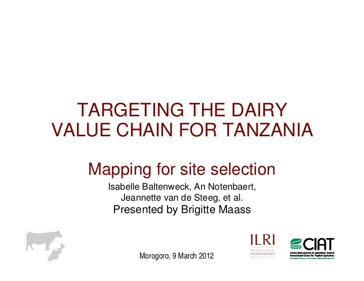 TARGETING THE DAIRYVALUE CHAIN FOR TANZANIA   Mapping for site selection     Isabelle Baltenweck, An Notenbaert,        Je...