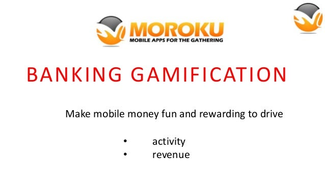 BANKING GAMIFICATION Make mobile money fun and rewarding to drive • •  activity revenue