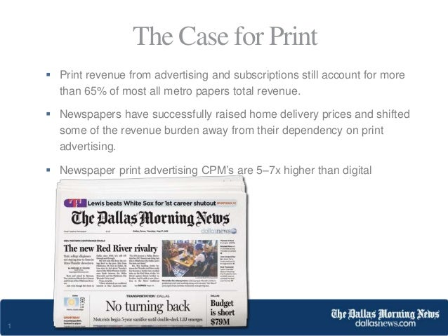 1  Print revenue from advertising and subscriptions still account for more than 65% of most all metro papers total revenu...