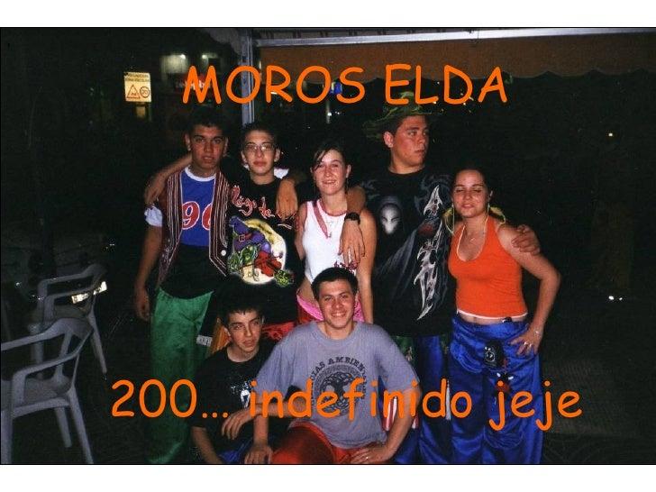 , MOROS ELDA 200… indefinido jeje