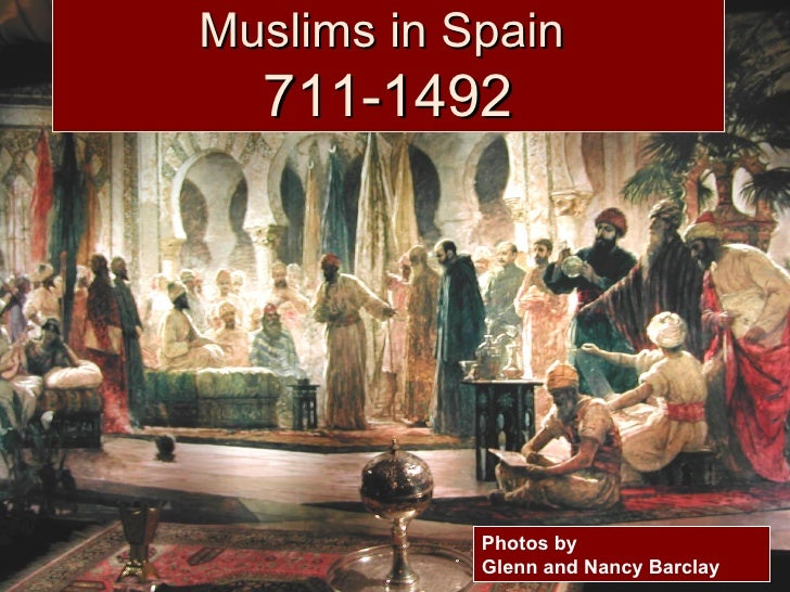 Muslims in Spain  711-1492            Photos by            Glenn and Nancy Barclay