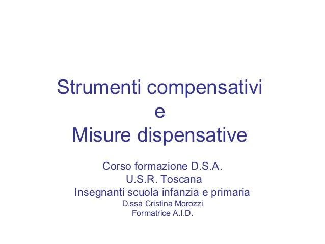 Strumenti compensativi e Misure dispensative Corso formazione D.S.A. U.S.R. Toscana Insegnanti scuola infanzia e primaria ...