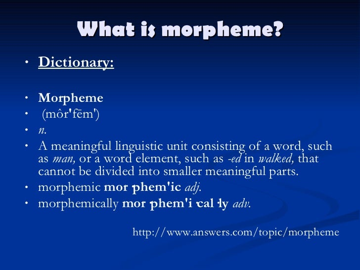 divide the following words into their constituent morphemes The building block of meaning and main constituent of  meaningful elements into which words can be  and their formation by the study of morphemes.