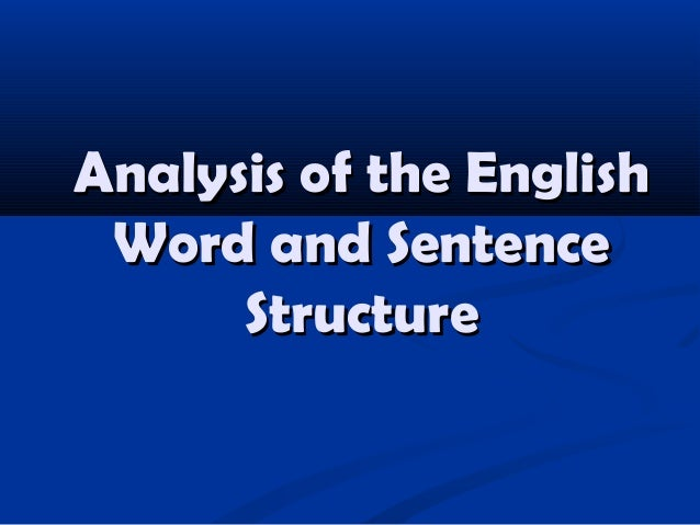 Analysis of the EnglishAnalysis of the English Word and SentenceWord and Sentence StructureStructure