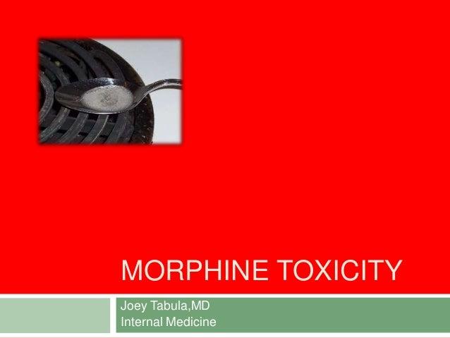 MORPHINE TOXICITY Joey Tabula,MD Internal Medicine
