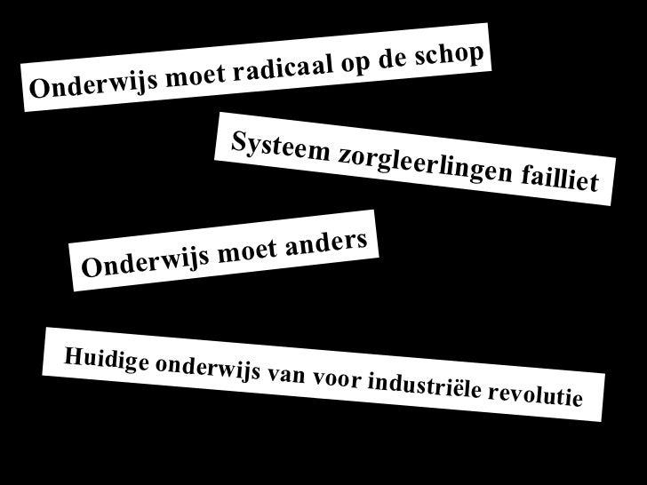 Onderwijs moet radicaal op de schop Systeem zorgleerlingen failliet Onderwijs moet anders Huidige onderwijs van voor indus...