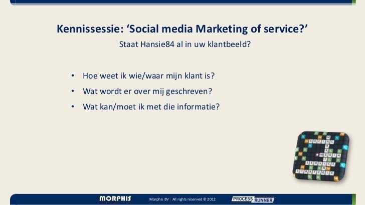 Kennissessie: 'Social media Marketing of service?'              Staat Hansie84 al in uw klantbeeld?  • Hoe weet ik wie/waa...