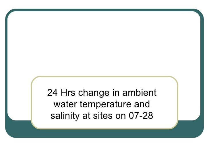 24 Hrs change in ambient water temperature and salinity at sites on 07-28