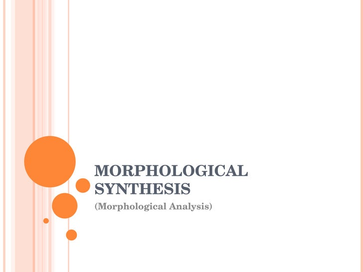 MORPHOLOGICAL SYNTHESIS (Morphological Analysis)