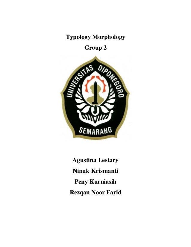 Typology Morphology Group 2 Agustina Lestary Ninuk Krismanti Peny Kurniasih Rezqan Noor Farid