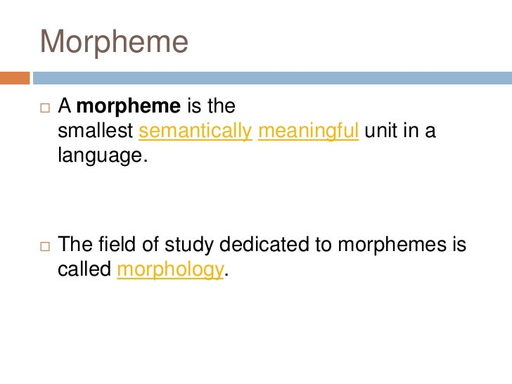 In morphology, a bound morpheme is a morpheme thatonly appears as part of a larger word;a free or unbound morpheme is one ...