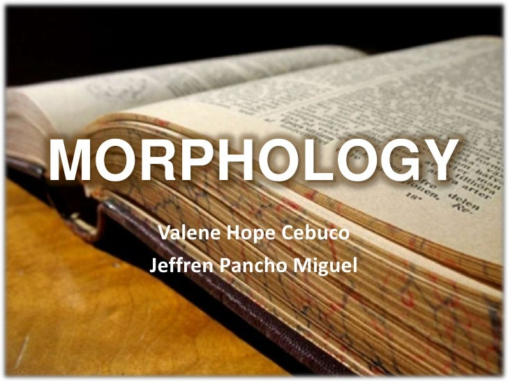 MORPHOLOGY   Valene Hope Cebuco  Jeffren Pancho Miguel