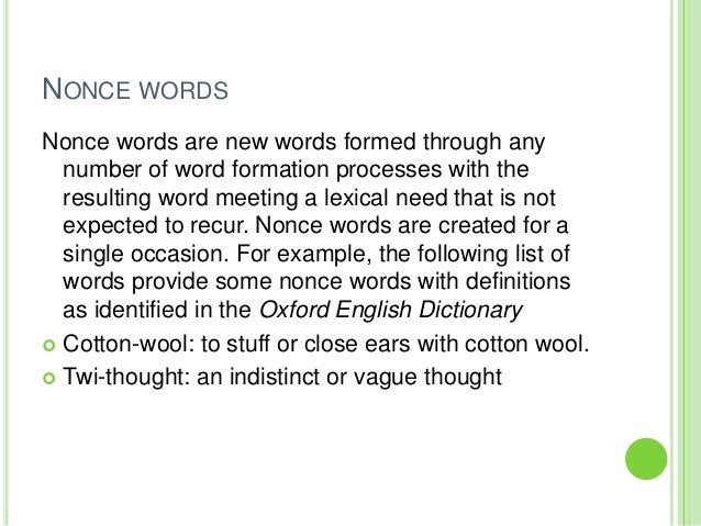 NONCE WORDSNonce words are new words formed through any  number of word formation processes with the  resulting word meeti...