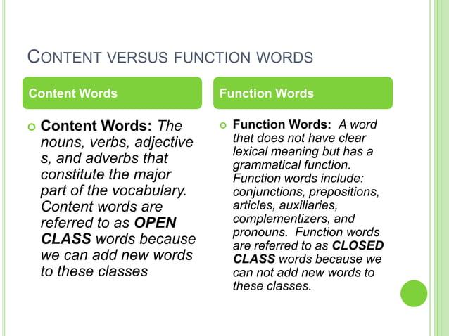CONTENT VERSUS FUNCTION WORDSContent Words                 Function Words   Content Words: The           Function Words:...