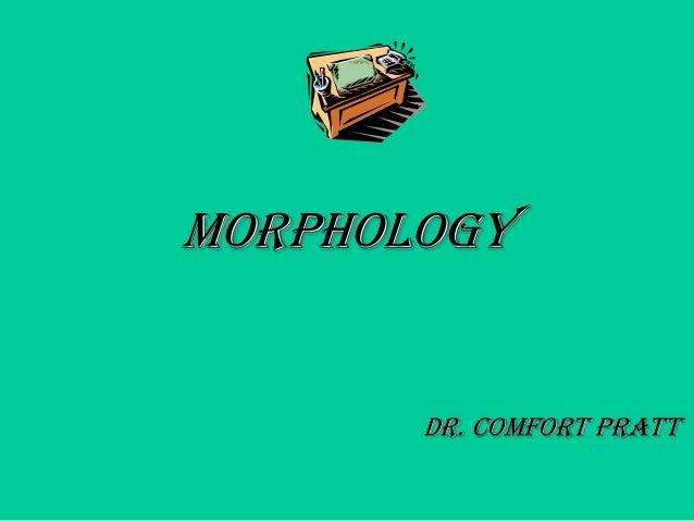 morphology Dr. Comfort Pratt