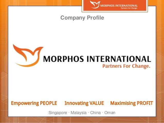 Empowering PEOPLE Innovating VALUE Maximising PROFIT Singapore ∙ Malaysia ∙ China ∙ Oman Company Profile