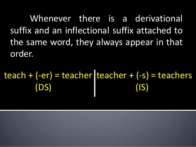 Whenever there is a derivational suffix and an inflectional suffix attached to the same word, they always appear in that o...