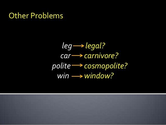 Other Problems  leg car polite win  legal? carnivore? cosmopolite? window?