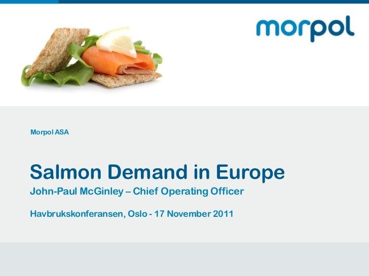 Morpol ASA    Salmon Demand in Europe    John-Paul McGinley – Chief Operating Officer    Havbrukskonferansen, Oslo - 17 No...