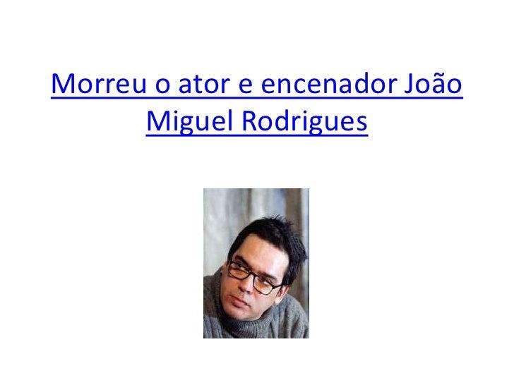 Morreu o ator e encenador João      Miguel Rodrigues