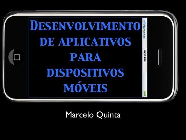 Desenvolvimento de aplicativos para dispositivos móveis Marcelo Quinta Morrinhos19:30PM