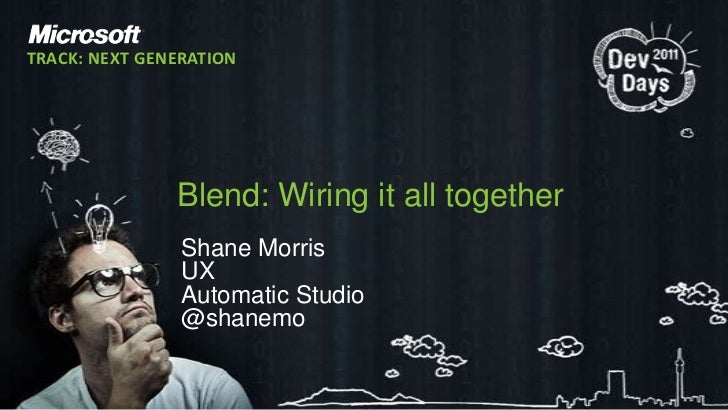 TRACK: NEXT GENERATION               Blend: Wiring it all together                Shane Morris                UX          ...