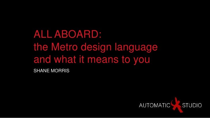 ALL ABOARD:the Metro design languageand what it means to youSHANE MORRIS