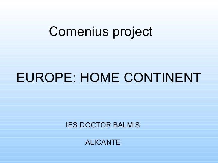 Comenius project IES DOCTOR BALMIS ALICANTE EUROPE: HOME CONTINENT