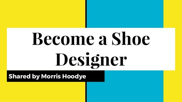 Become a Shoe Designer Shared by Morris Hoodye